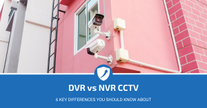 NVR vs DVR CCTV Guide
