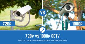 Guide on 720p vs 1080p CCTV