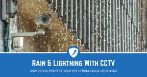 Guide on protecting CCTV from rain and lightning