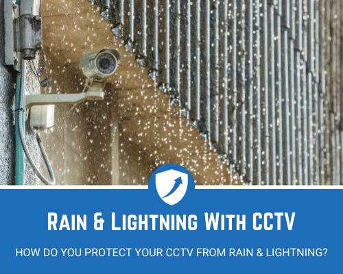 How to Protect CCTV Cameras from Rain and Lightning