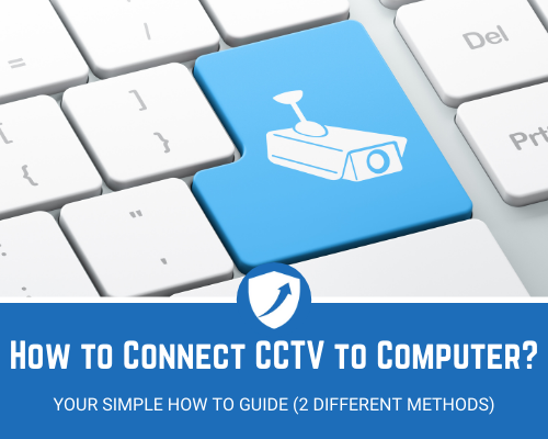 How to Connect CCTV to Computer