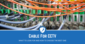 Guide on the best Cables for CCTV