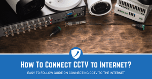 Guide on to connect cctv to internet
